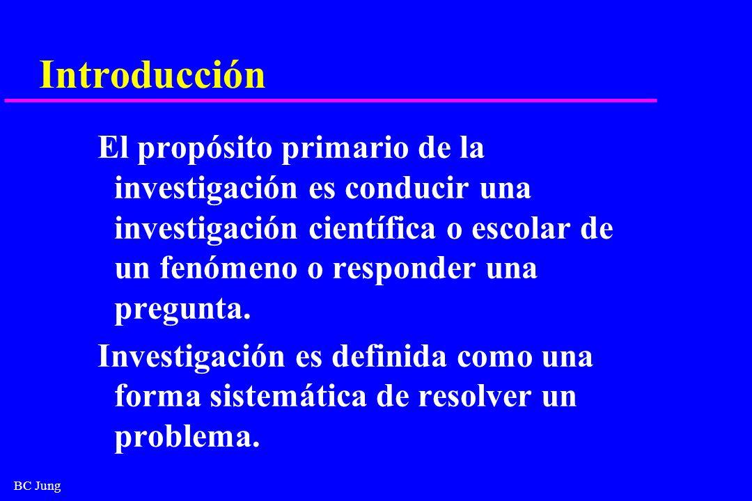 BC Jung Introducción El propósito primario de la investigación es conducir una investigación científica o escolar de un fenómeno o responder una pregu