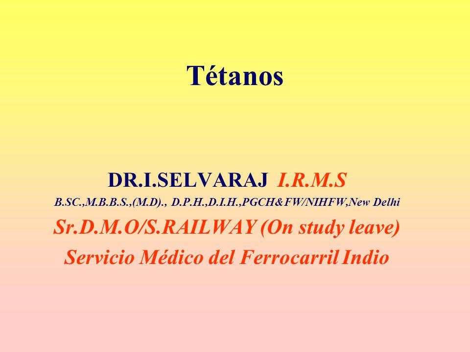 Tétanos DR.I.SELVARAJ I.R.M.S B.SC.,M.B.B.S.,(M.D)., D.P.H.,D.I.H.,PGCH&FW/NIHFW,New Delhi Sr.D.M.O/S.RAILWAY (On study leave) Servicio Médico del Fer