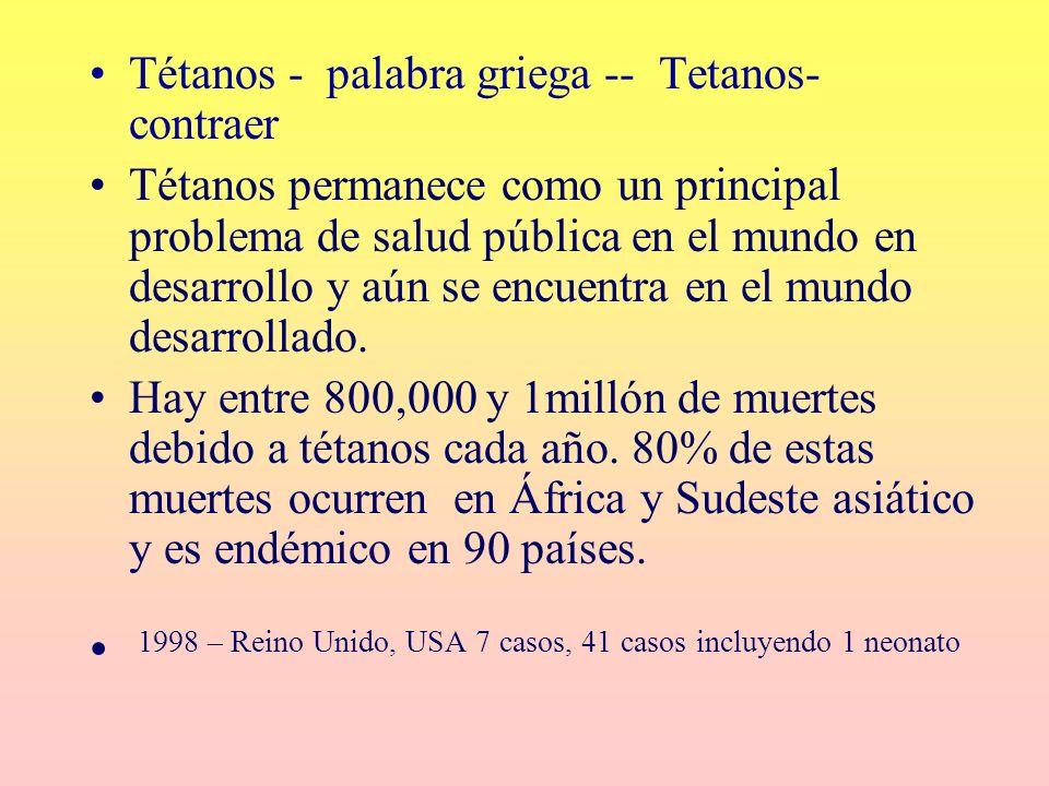 Tétanos - palabra griega -- Tetanos- contraer Tétanos permanece como un principal problema de salud pública en el mundo en desarrollo y aún se encuent