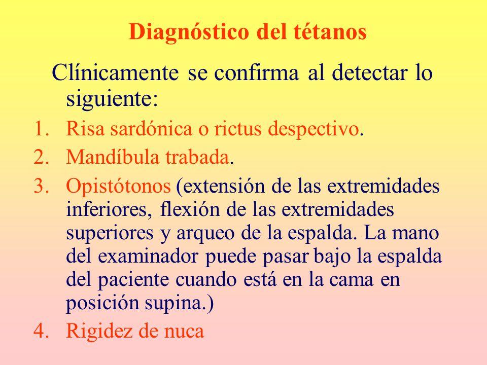 Diagnóstico del tétanos Clínicamente se confirma al detectar lo siguiente: 1.Risa sardónica o rictus despectivo. 2.Mandíbula trabada. 3.Opistótonos (e