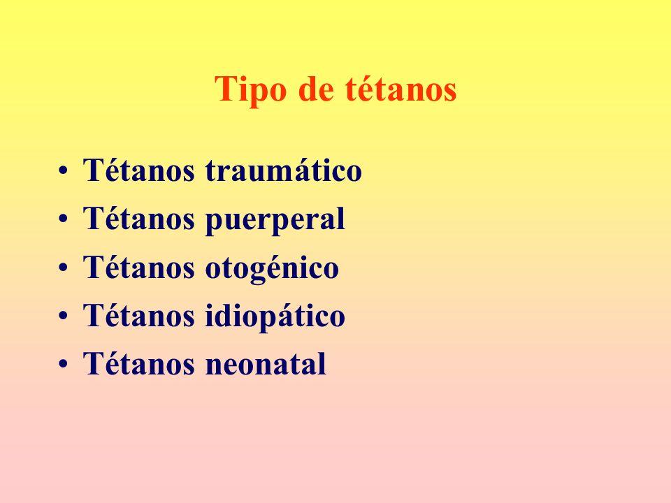 Tipo de tétanos Tétanos traumático Tétanos puerperal Tétanos otogénico Tétanos idiopático Tétanos neonatal