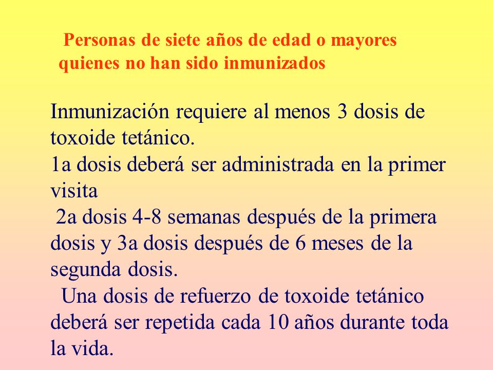 Inmunización requiere al menos 3 dosis de toxoide tetánico. 1a dosis deberá ser administrada en la primer visita 2a dosis 4-8 semanas después de la pr