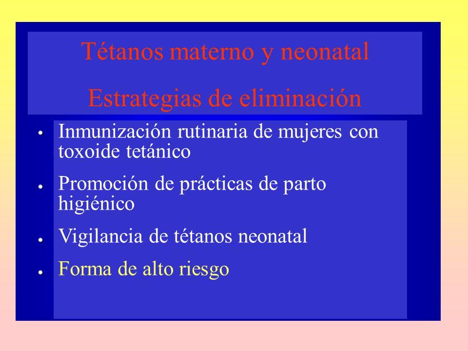 Tétanos materno y neonatal Estrategias de eliminación Inmunización rutinaria de mujeres con toxoide tetánico Promoción de prácticas de parto higiénico