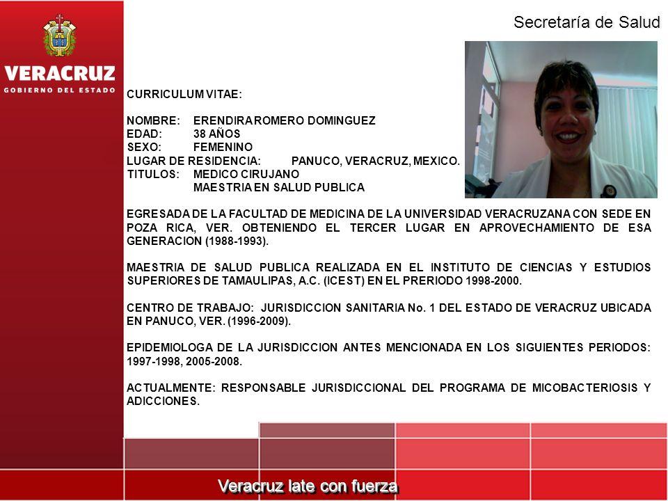 Veracruz late con fuerza Secretaría de Salud CURRICULUM VITAE: NOMBRE:ERENDIRA ROMERO DOMINGUEZ EDAD:38 AÑOS SEXO:FEMENINO LUGAR DE RESIDENCIA: PANUCO