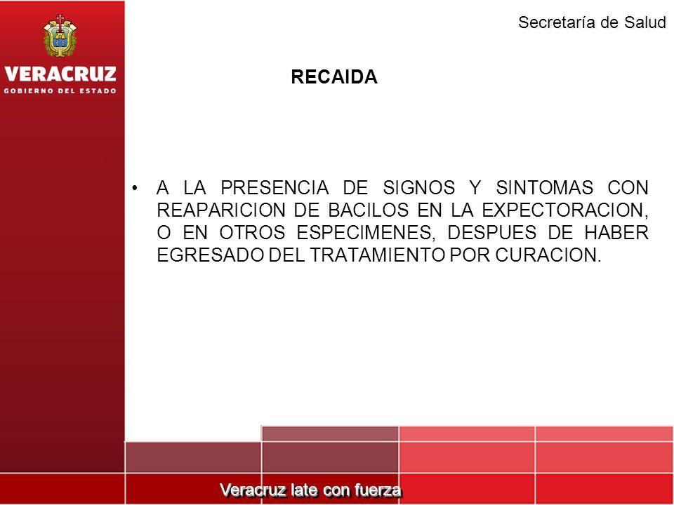 Veracruz late con fuerza Secretaría de Salud RECAIDA A LA PRESENCIA DE SIGNOS Y SINTOMAS CON REAPARICION DE BACILOS EN LA EXPECTORACION, O EN OTROS ES