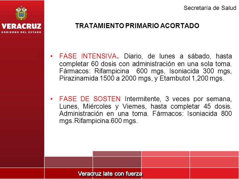 Veracruz late con fuerza Secretaría de Salud TRATAMIENTO PRIMARIO ACORTADO FASE INTENSIVA. Diario, de lunes a sábado, hasta completar 60 dosis con adm