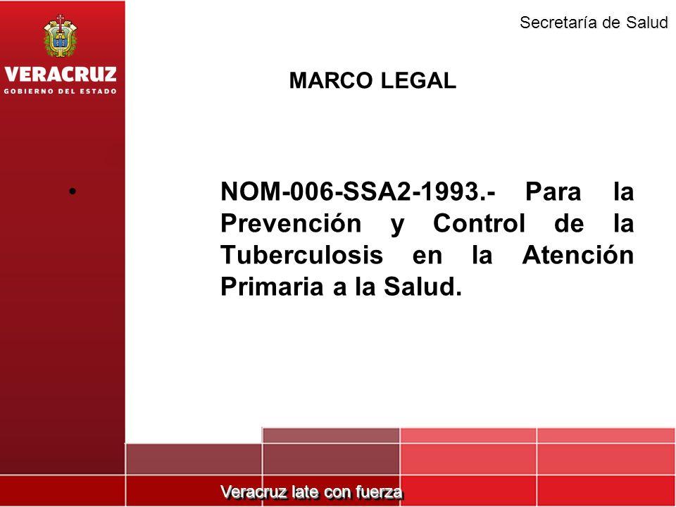 Veracruz late con fuerza Secretaría de Salud MARCO LEGAL NOM-006-SSA2-1993.- Para la Prevención y Control de la Tuberculosis en la Atención Primaria a