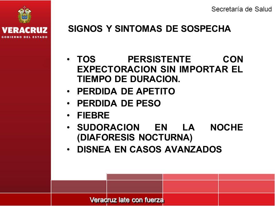 Veracruz late con fuerza Secretaría de Salud SIGNOS Y SINTOMAS DE SOSPECHA TOS PERSISTENTE CON EXPECTORACION SIN IMPORTAR EL TIEMPO DE DURACION. PERDI
