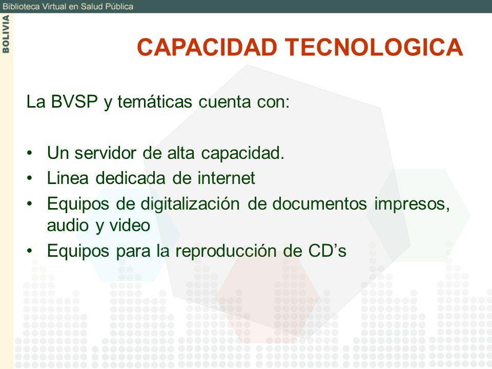 La BVSP y temáticas cuenta con: Un servidor de alta capacidad. Linea dedicada de internet Equipos de digitalización de documentos impresos, audio y vi