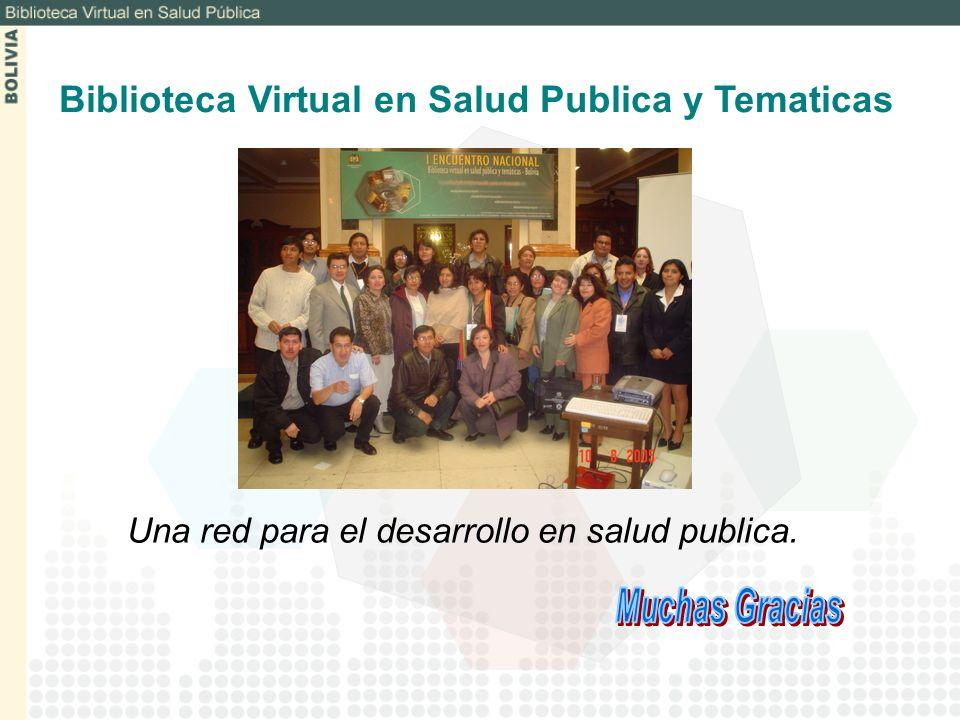Una red para el desarrollo en salud publica. Biblioteca Virtual en Salud Publica y Tematicas