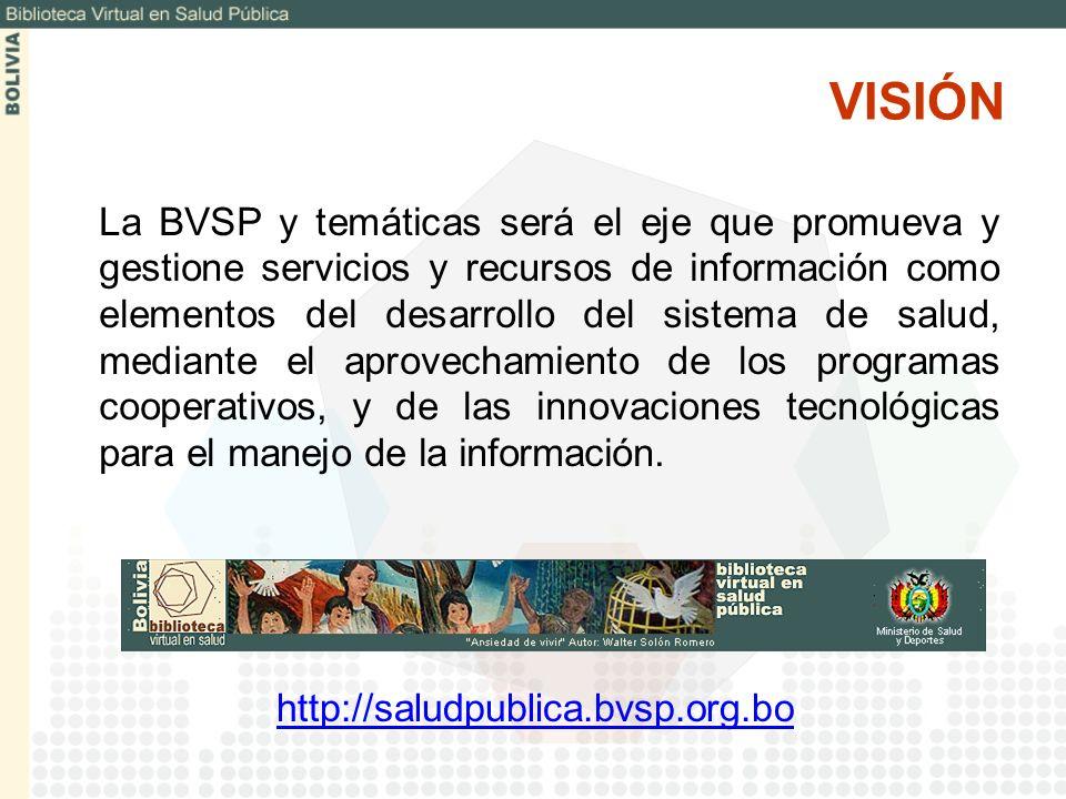 VISIÓN La BVSP y temáticas será el eje que promueva y gestione servicios y recursos de información como elementos del desarrollo del sistema de salud,