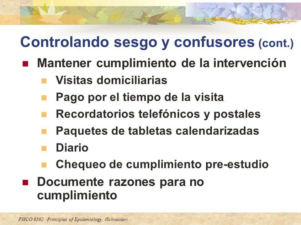 PHCO 0502 Principles of Epidemiology (Schneider) Controlando sesgo y confusores (cont.) Mantener cumplimiento de la intervención Visitas domiciliarias