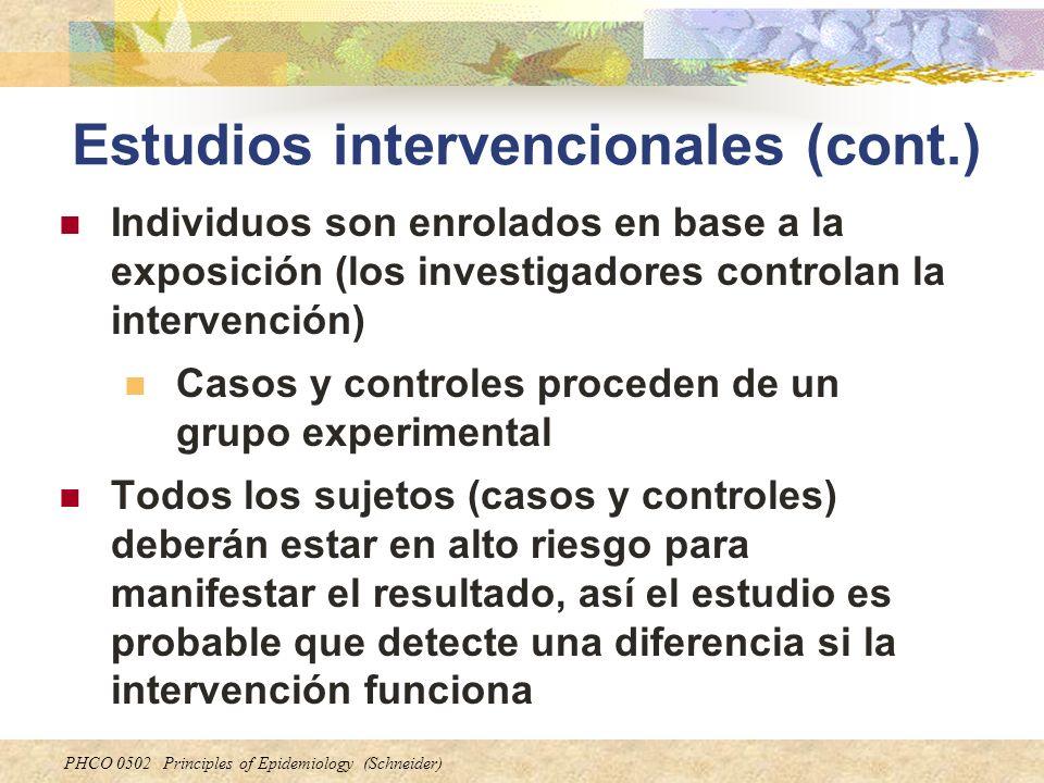 PHCO 0502 Principles of Epidemiology (Schneider) Estudios intervencionales (cont.) Individuos son enrolados en base a la exposición (los investigadore