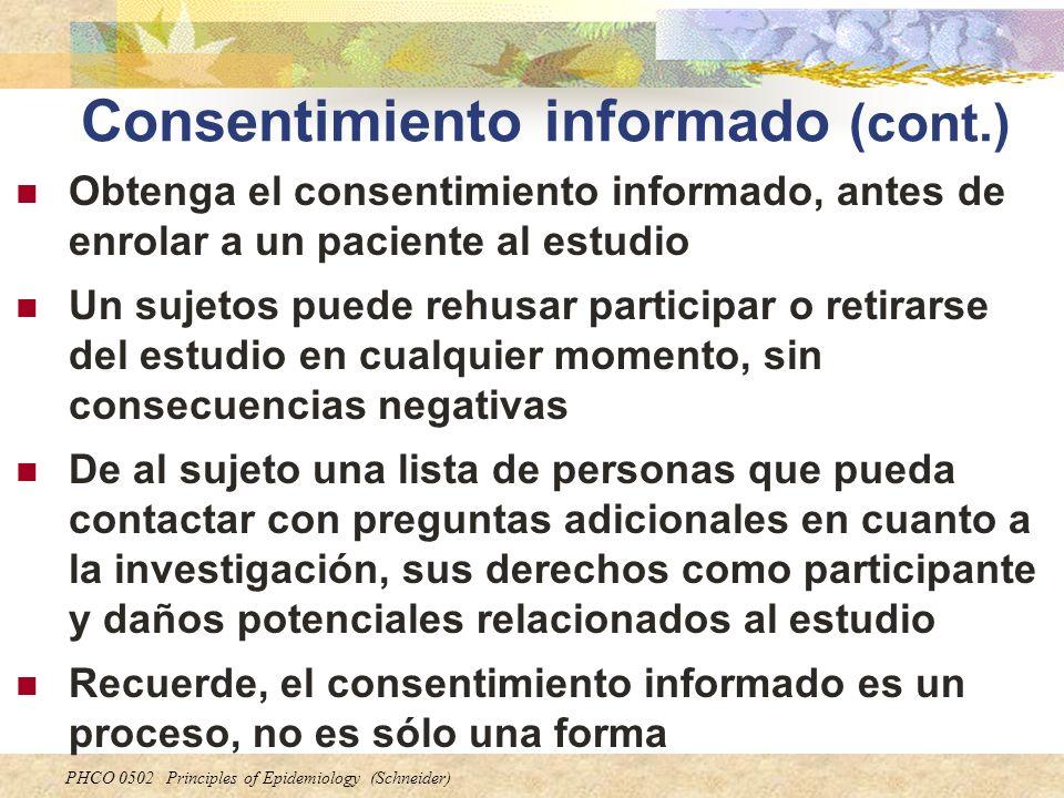 PHCO 0502 Principles of Epidemiology (Schneider) Consentimiento informado (cont.) Obtenga el consentimiento informado, antes de enrolar a un paciente