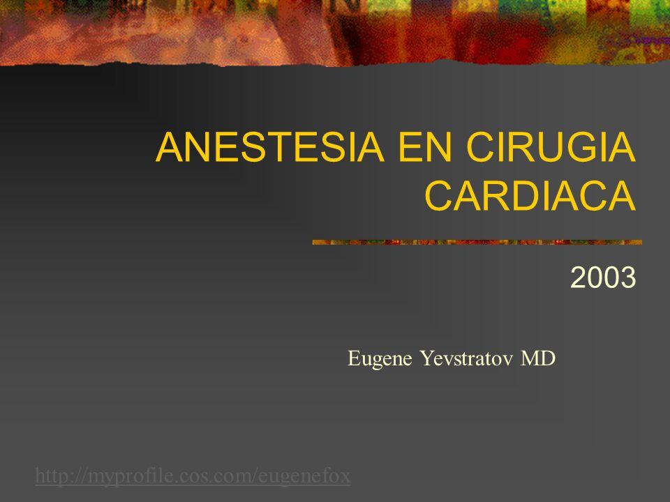 ANESTESIA EN CIRUGIA CARDIACA 2003 http://myprofile.cos.com/eugenefox Eugene Yevstratov MD