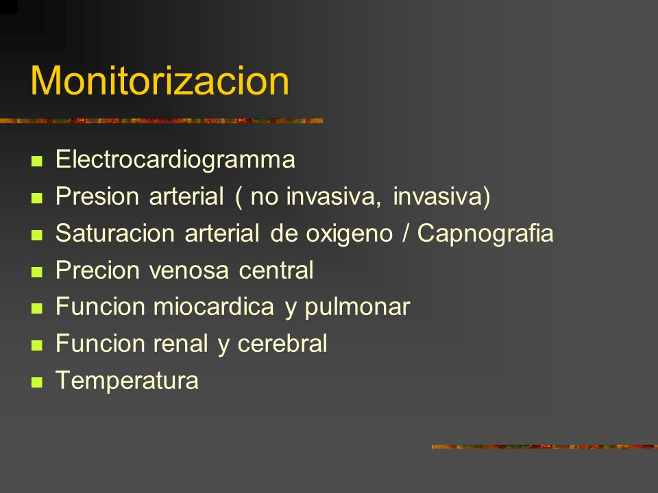 Monitorizacion Electrocardiogramma Presion arterial ( no invasiva, invasiva) Saturacion arterial de oxigeno / Capnografia Precion venosa central Funcion miocardica y pulmonar Funcion renal y cerebral Temperatura