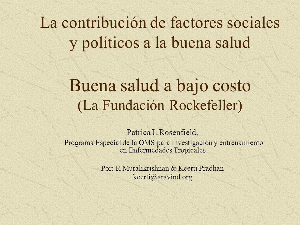 La contribución de factores sociales y políticos a la buena salud Buena salud a bajo costo (La Fundación Rockefeller) Patrica L.Rosenfield, Programa E