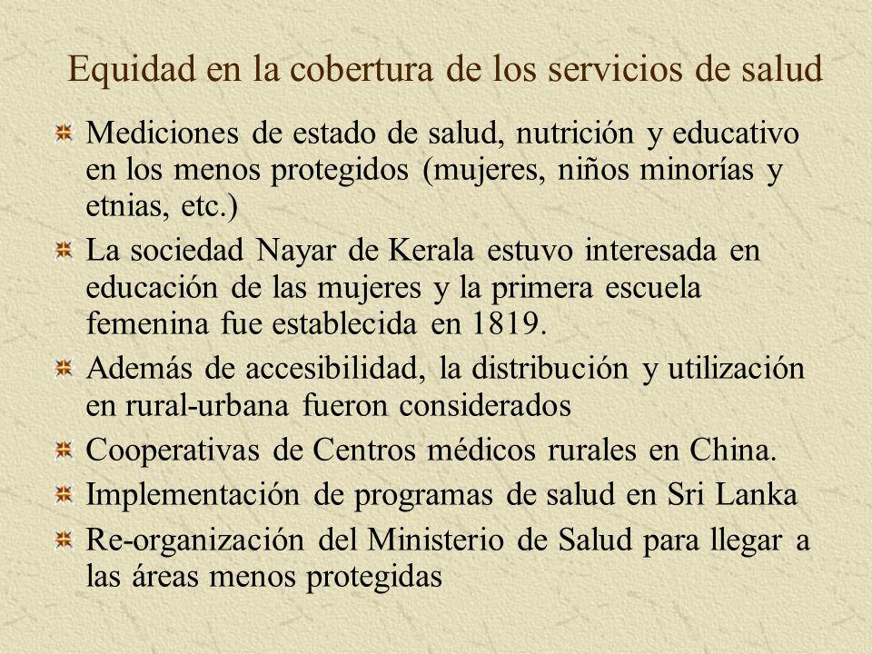 Equidad en la cobertura de los servicios de salud Mediciones de estado de salud, nutrición y educativo en los menos protegidos (mujeres, niños minorías y etnias, etc.) La sociedad Nayar de Kerala estuvo interesada en educación de las mujeres y la primera escuela femenina fue establecida en 1819.