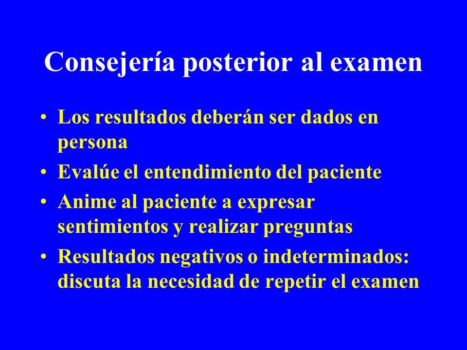 Consejería posterior al examen Los resultados deberán ser dados en persona Evalúe el entendimiento del paciente Anime al paciente a expresar sentimien
