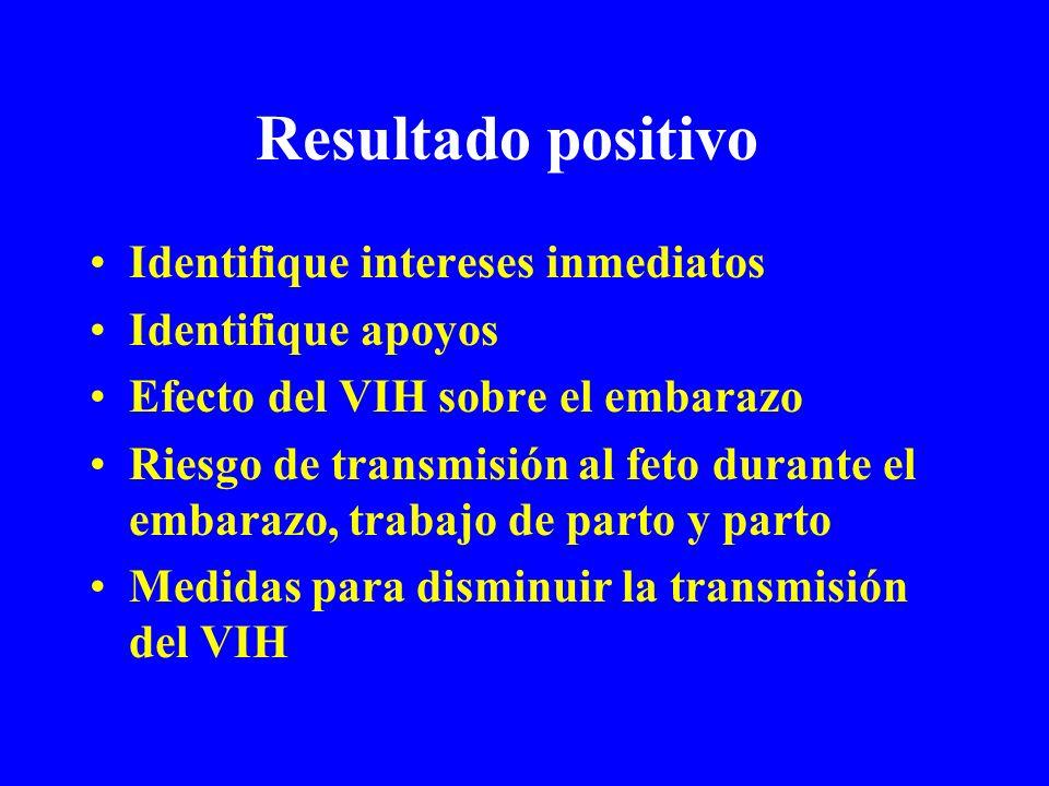 Resultado positivo Identifique intereses inmediatos Identifique apoyos Efecto del VIH sobre el embarazo Riesgo de transmisión al feto durante el embar