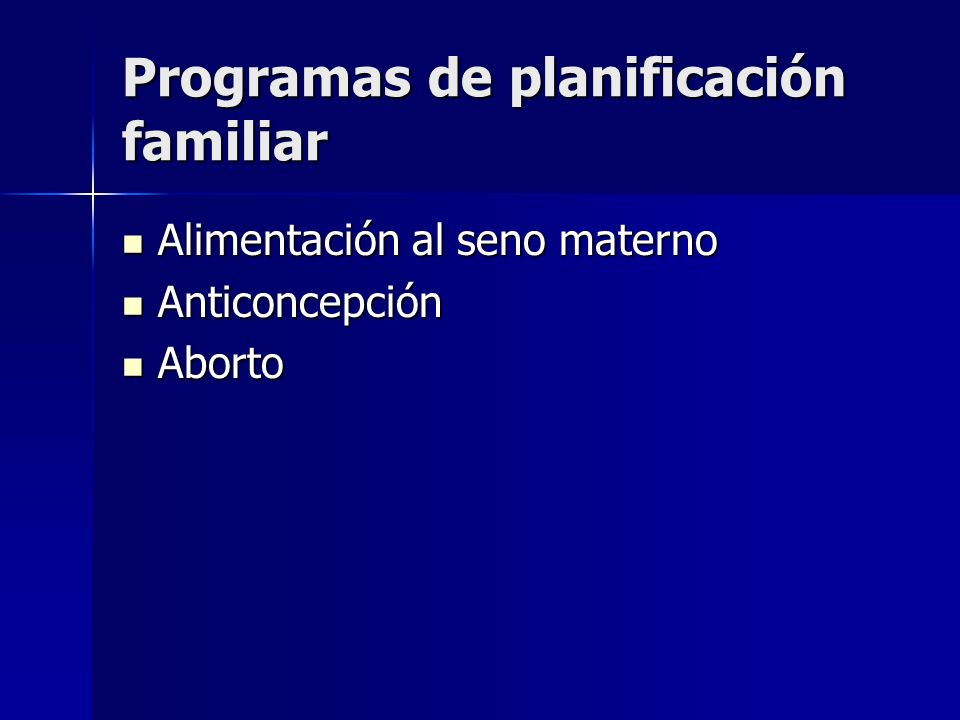 Programas de planificación familiar Alimentación al seno materno Alimentación al seno materno Anticoncepción Anticoncepción Aborto Aborto