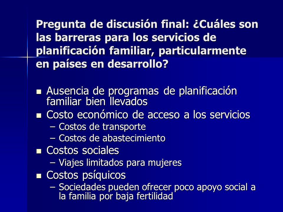 Pregunta de discusión final: ¿Cuáles son las barreras para los servicios de planificación familiar, particularmente en países en desarrollo? Ausencia