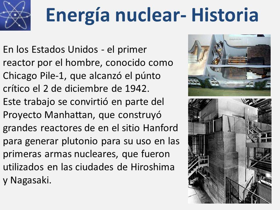 Energía nuclear- Historia En los Estados Unidos - el primer reactor por el hombre, conocido como Chicago Pile-1, que alcanzó el púnto crítico el 2 de