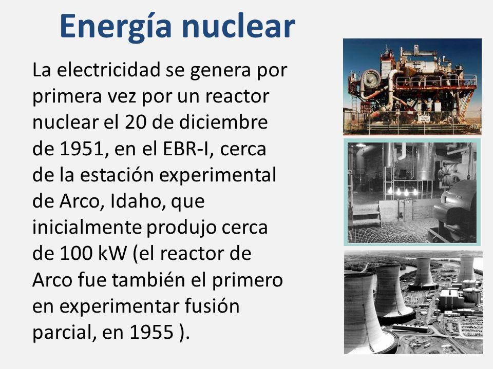 Energía nuclear La electricidad se genera por primera vez por un reactor nuclear el 20 de diciembre de 1951, en el EBR-I, cerca de la estación experimental de Arco, Idaho, que inicialmente produjo cerca de 100 kW (el reactor de Arco fue también el primero en experimentar fusión parcial, en 1955 ).