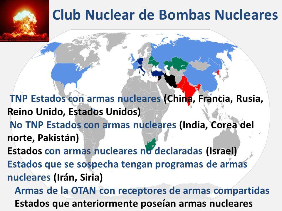 Club Nuclear de Bombas Nucleares TNP Estados con armas nucleares (China, Francia, Rusia, Reino Unido, Estados Unidos) No TNP Estados con armas nucleares (India, Corea del norte, Pakistán) Estados con armas nucleares no declaradas (Israel) Estados que se sospecha tengan programas de armas nucleares (Irán, Siria) Armas de la OTAN con receptores de armas compartidas Estados que anteriormente poseían armas nucleares