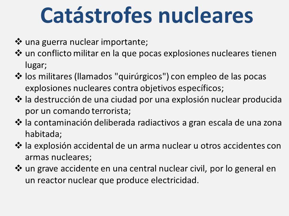 Catástrofes nucleares una guerra nuclear importante; un conflicto militar en la que pocas explosiones nucleares tienen lugar; los militares (llamados