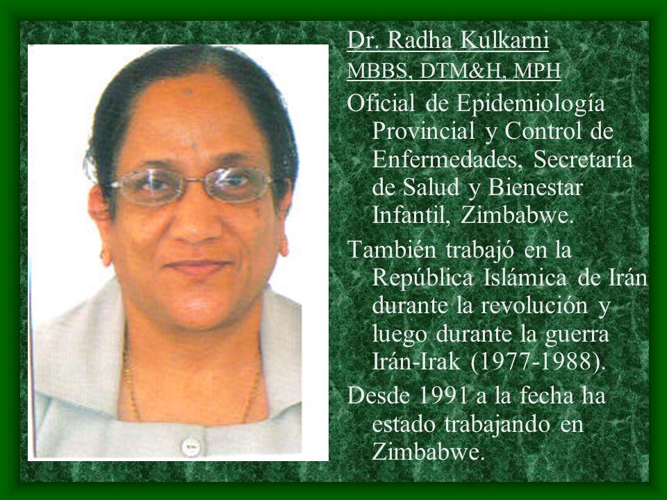 Dr. Radha Kulkarni MBBS, DTM&H, MPH Oficial de Epidemiología Provincial y Control de Enfermedades, Secretaría de Salud y Bienestar Infantil, Zimbabwe.