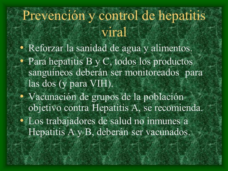 Prevención y control de hepatitis viral Reforzar la sanidad de agua y alimentos. Para hepatitis B y C, todos los productos sanguíneos deberán ser moni