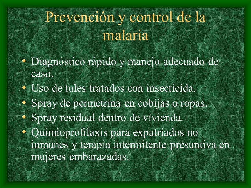 Prevención y control de la malaria Diagnóstico rápido y manejo adecuado de caso. Uso de tules tratados con insecticida. Spray de permetrina en cobijas