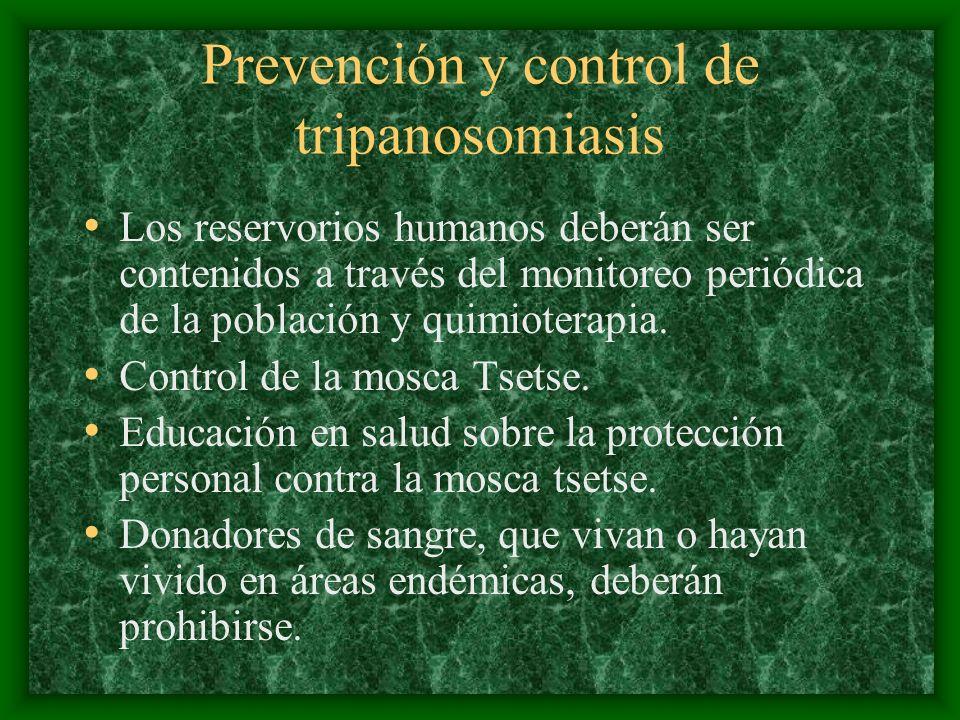 Prevención y control de tripanosomiasis Los reservorios humanos deberán ser contenidos a través del monitoreo periódica de la población y quimioterapi