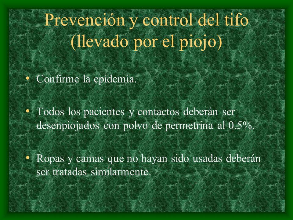 Prevención y control del tifo (llevado por el piojo) Confirme la epidemia. Todos los pacientes y contactos deberán ser desenpiojados con polvo de perm