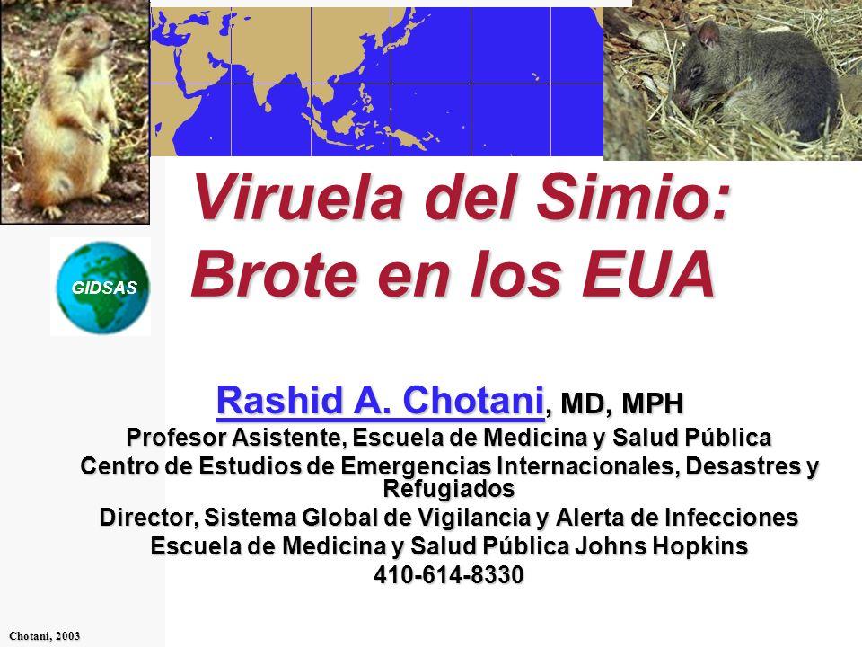 GIDSAS Chotani, 2003 Viruela del Simio: Brote en los EUA Rashid A. Chotani Rashid A. Chotani, MD, MPH Rashid A. Chotani Profesor Asistente, Escuela de