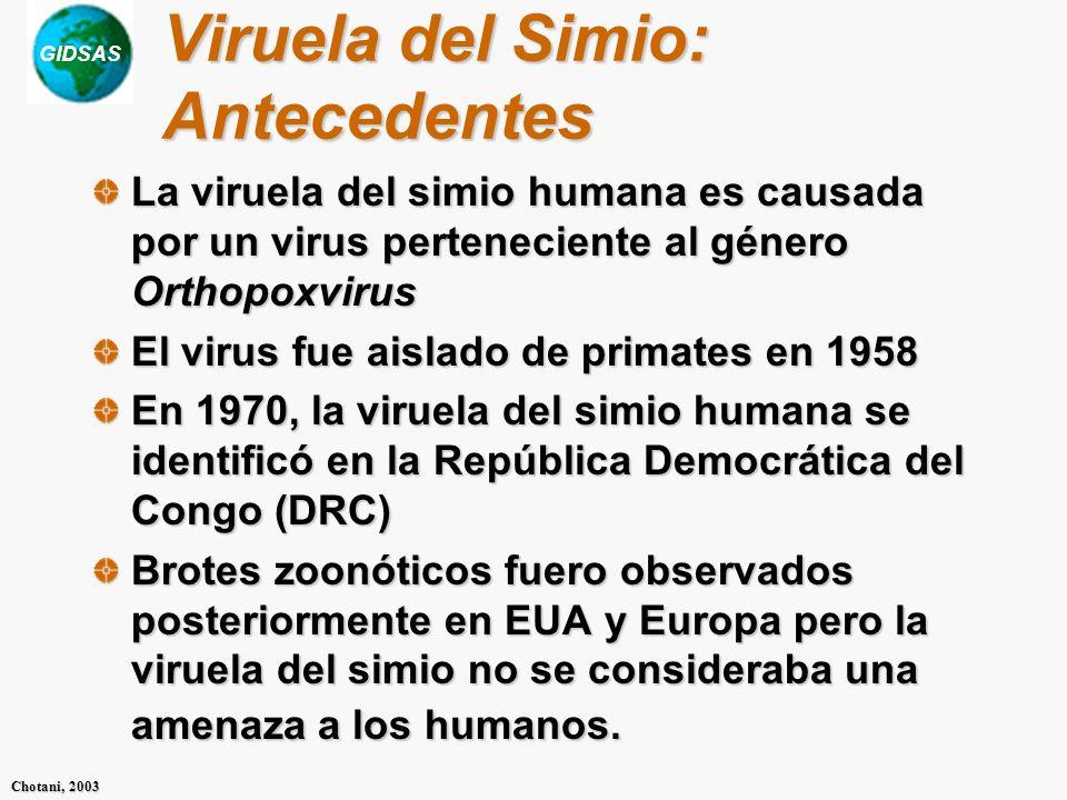 GIDSAS Chotani, 2003 Viruela del Simio: Antecedentes La viruela del simio humana es causada por un virus perteneciente al género Orthopoxvirus El viru