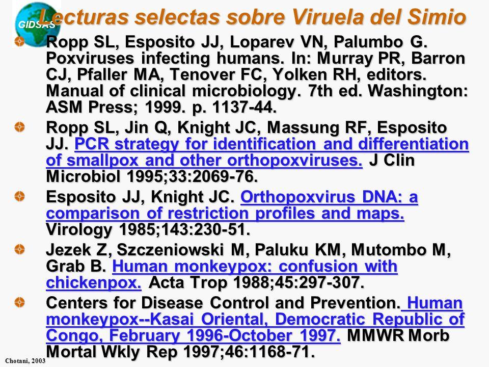 GIDSAS Chotani, 2003 Lecturas selectas sobre Viruela del Simio Ropp SL, Esposito JJ, Loparev VN, Palumbo G. Poxviruses infecting humans. In: Murray PR