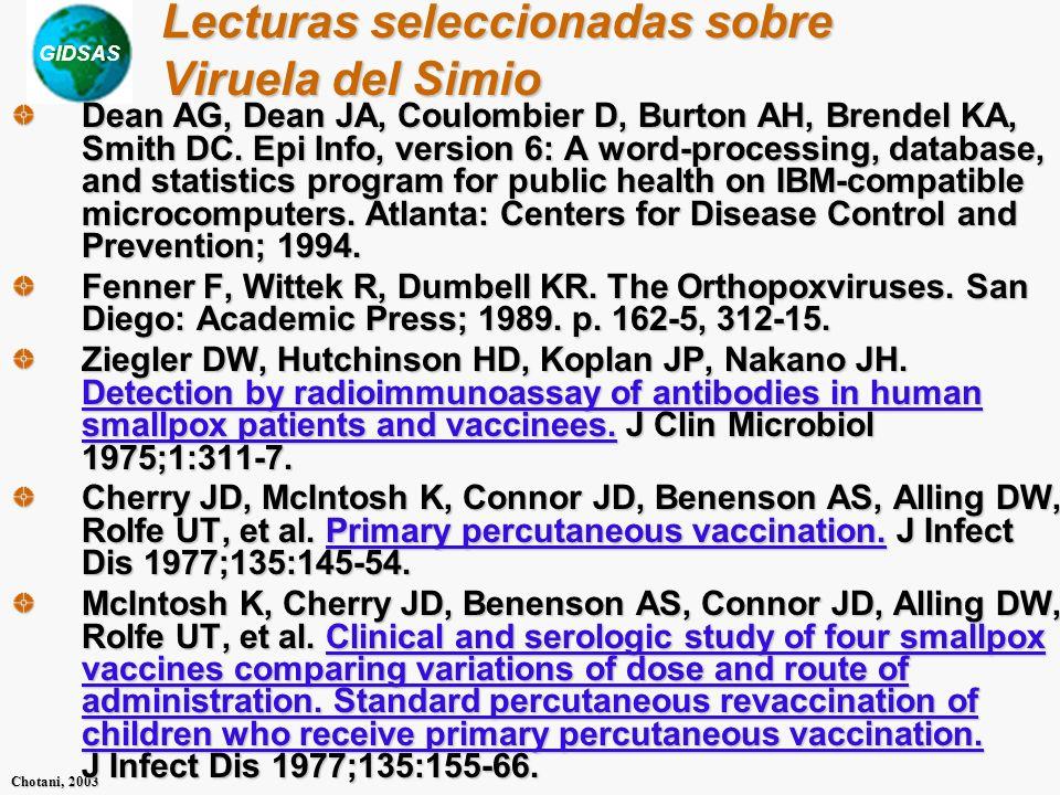 GIDSAS Chotani, 2003 Lecturas seleccionadas sobre Viruela del Simio Dean AG, Dean JA, Coulombier D, Burton AH, Brendel KA, Smith DC. Epi Info, version