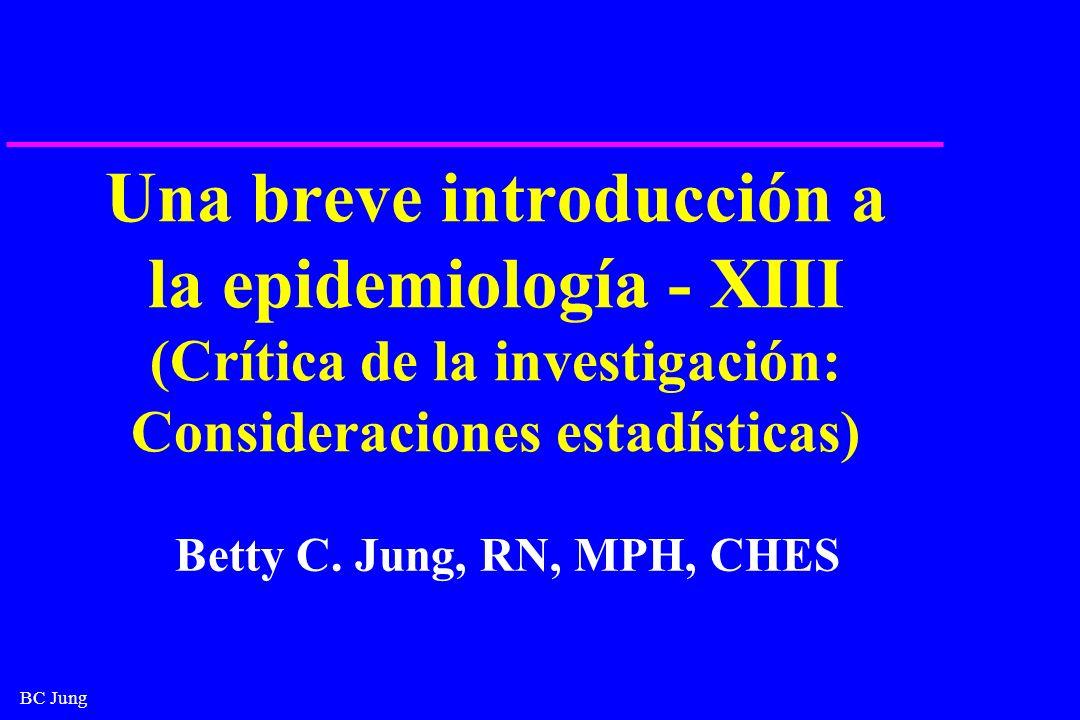 BC Jung Una breve introducción a la epidemiología - XIII (Crítica de la investigación: Consideraciones estadísticas) Betty C. Jung, RN, MPH, CHES