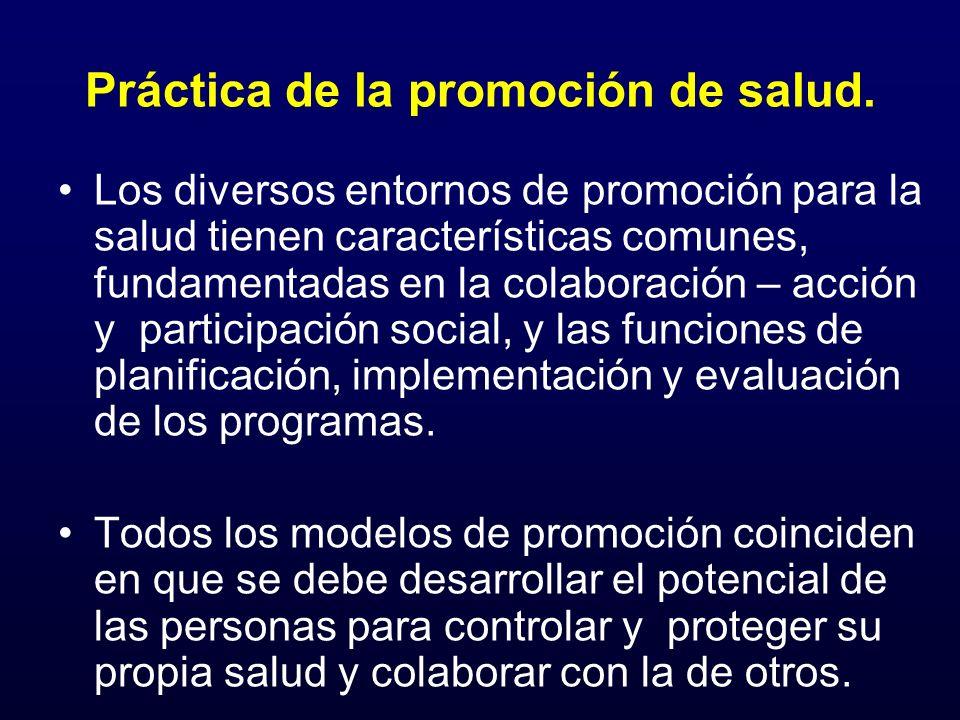 Práctica de la promoción de salud. Los diversos entornos de promoción para la salud tienen características comunes, fundamentadas en la colaboración –