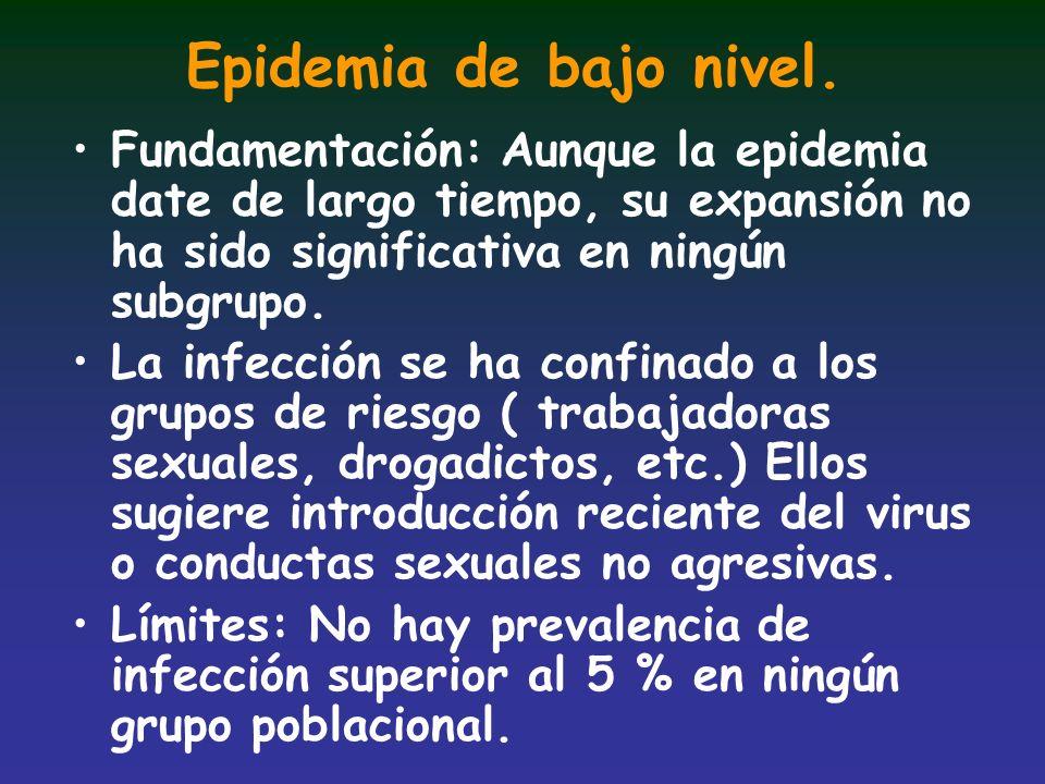 Epidemia de bajo nivel. Fundamentación: Aunque la epidemia date de largo tiempo, su expansión no ha sido significativa en ningún subgrupo. La infecció