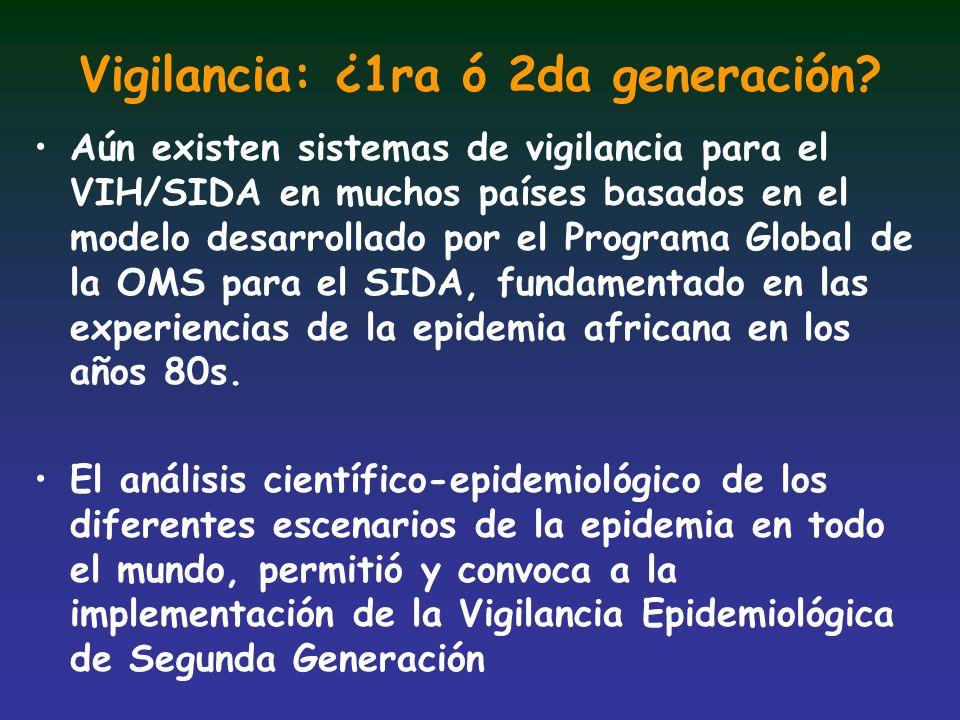Vigilancia: ¿1ra ó 2da generación? Aún existen sistemas de vigilancia para el VIH/SIDA en muchos países basados en el modelo desarrollado por el Progr