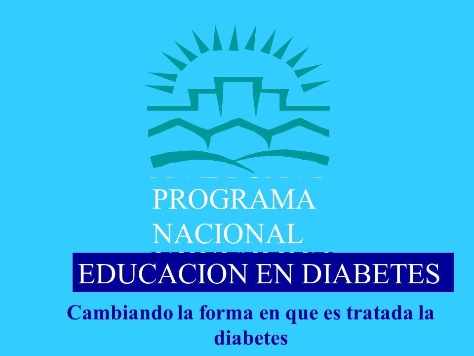 NATIONAL D I ABET ES DEI TACUON PROGRA M Cambiando la forma en que es tratada la diabetes PROGRAMA NACIONAL EDUCACION EN DIABETES