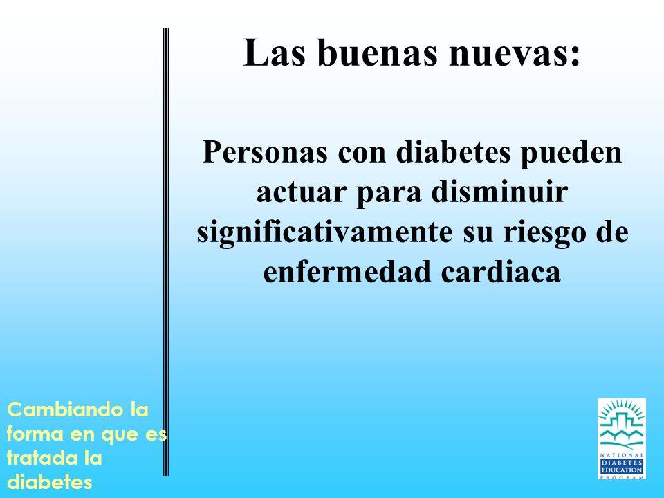 Las buenas nuevas: Personas con diabetes pueden actuar para disminuir significativamente su riesgo de enfermedad cardiaca Cambiando la forma en que es