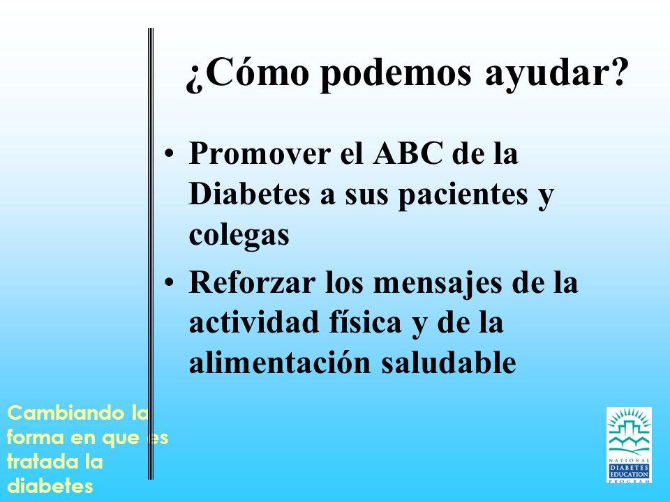 ¿Cómo podemos ayudar? Promover el ABC de la Diabetes a sus pacientes y colegas Reforzar los mensajes de la actividad física y de la alimentación salud