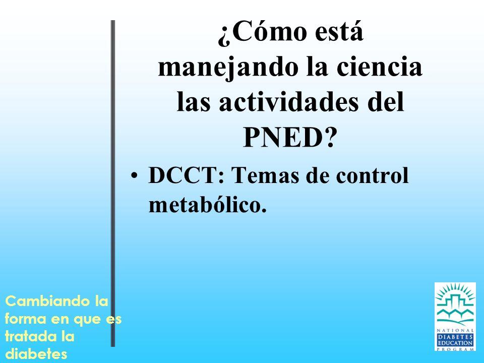 ¿Cómo está manejando la ciencia las actividades del PNED? DCCT: Temas de control metabólico. Cambiando la forma en que es tratada la diabetes