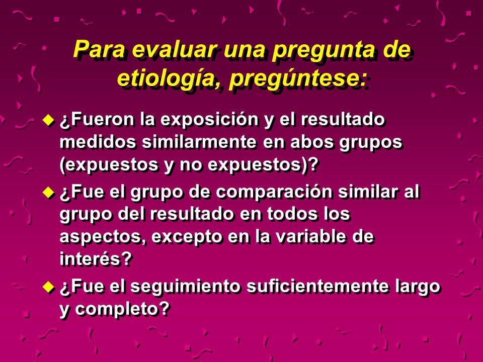 Para evaluar una pregunta de etiología, pregúntese: u ¿Fueron la exposición y el resultado medidos similarmente en abos grupos (expuestos y no expuest