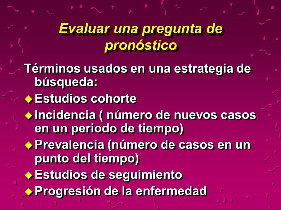 Términos usados en una estrategia de búsqueda: u Estudios cohorte u Incidencia ( número de nuevos casos en un periodo de tiempo) u Prevalencia (número