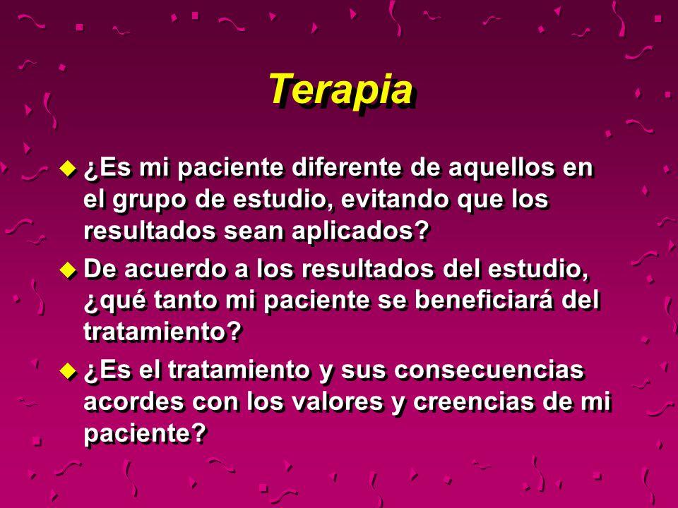 Terapia u ¿Es mi paciente diferente de aquellos en el grupo de estudio, evitando que los resultados sean aplicados? u De acuerdo a los resultados del